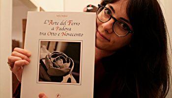 """Intervista con Sofia Stefani, autrice del saggio """"L'arte del ferro a Padova tra Otto e Novecento"""""""