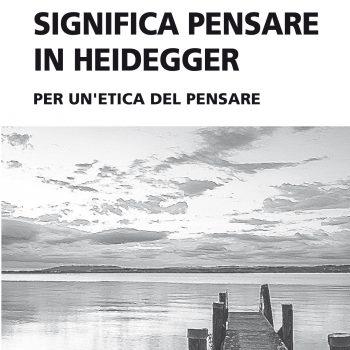 Che cosa significa pensare in Heidegger